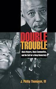 Double Trouble: Black Mayors, Black Communities, and the Call for a Deep Democra