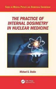 The Practice of Internal Dosimetry in Nuclear Medicine, Michael G. Stabin