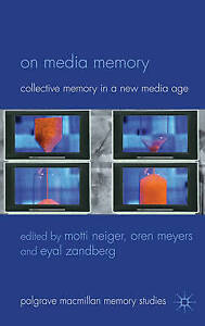 On Media Memory: Collective Memory in a New Media Age (Palgrave Macmillan Memory