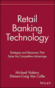 Retail Banking Technology: Strategies and Resources That Seize the Competitive