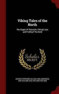 Viking Tales of the North: The Sagas of Thorstein, Viking's son, and Fridthjof T