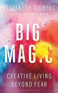 Big Magic: Creative Living Beyond Fear by Elizabeth Gilbert (Paperback, 2015)