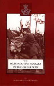 Oxfordshire Hussars in the Great War 1914-1918 by Adrian Keith-Falconer...