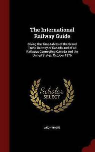 The International Railway Guide: Giving the Time-tables of the Grand Trunk Railw