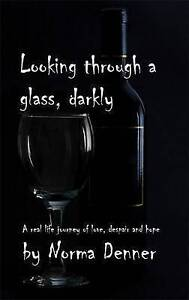Looking Through a Glass Darkly A Reallife Journey of Love Despair and Hope - Hertfordshire, United Kingdom - Looking Through a Glass Darkly A Reallife Journey of Love Despair and Hope - Hertfordshire, United Kingdom