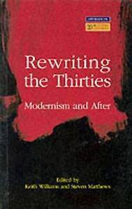 Rewriting the Thirties: Modernism and After (Longman Studies In-ExLibrary