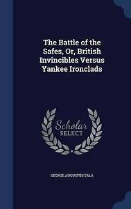 NEW The Battle of the Safes, Or, British Invincibles Versus Yankee Ironclads