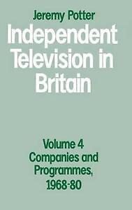 Independent Television in Britain: Volume 4: Companies and Programmes,...