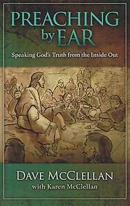 Preaching by Ear: Speaking God S Truth from the Inside Out by McClellan, Dave