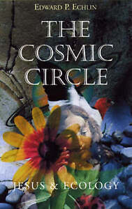 The Cosmic Circle: Jesus and Ecology by Edward P. Echlin (Paperback, 2004)