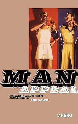 Man Appeal: Advertising, Modernism and Menswear by Paul Jobling