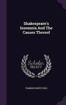 Shakespeare's Insomnia and the Causes Thereof by Franklin Harvey Head (2015,... 1