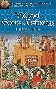 Medieval Science and Technology (Greenwood Guides to Historic Events of the Medi