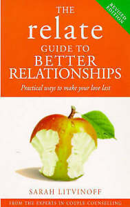 Good, The Relate Guide To Better Relationships: Practical Ways to Make Your Love