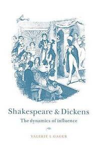 NEW Shakespeare and Dickens: The Dynamics of Influence by Valerie L. Gager