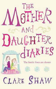 The Mother and Daughter Diaries by Clare Shaw (Paperback, 2008)