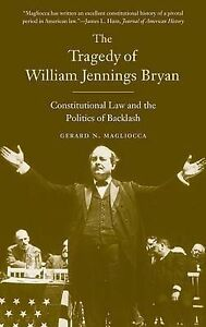 The Tragedy of William Jennings Bryan – Constitutional Law and the Politic