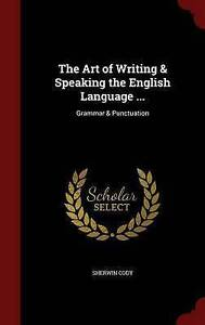 The Art of Writing & Speaking the English Language ...: Grammar & Punctuation