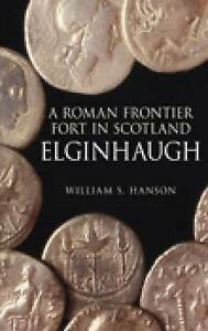 Roman Fort in Scotland: A Roman Frontier Fort in Scotland by William S....