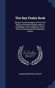 The Bay Psalm Book: Being A Facsimile Reprint Of The First Edition, Printed By S