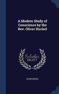 NEW A Modern Study of Conscience by the Rev. Oliver Huckel by Oliver Huckel