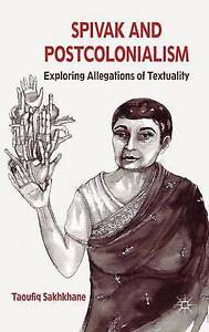 Spivak and Postcolonialism: Exploring Allegations of Textuality, Sakhkhane, Taou