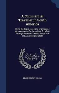 A Commercial Traveller in South America: Being the Experiences and Impressions o