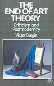 The End of Art Theory by Victor Burgin (Paperback, 1986)