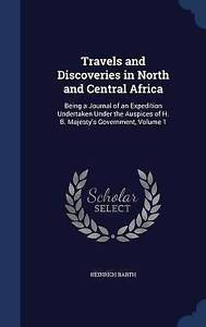 Travels and Discoveries in North and Central Africa: Being a Journal of an Exped