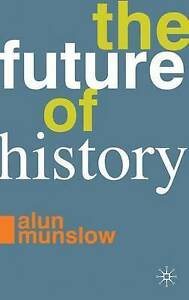 The Future of History by Munslow, Alun