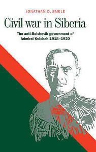 Civil War in Siberia: The Anti-Bolshevik Government of Admiral Kolchak, 1918-19