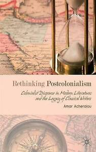 Rethinking Postcolonialism: Colonialist Discourse in Modern Literatures and the