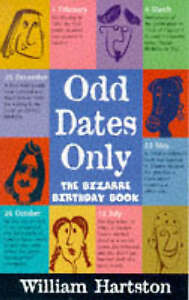 Odd Dates Only: The Bizarre Birthday Book by William R. Hartston (Hardback,...