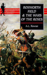 Bosworth Field and the Wars of the Roses (Wordsworth Military Library), Rowe, Dr