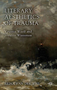 NEW Literary Aesthetics of Trauma: Virginia Woolf and Jeanette Winterson