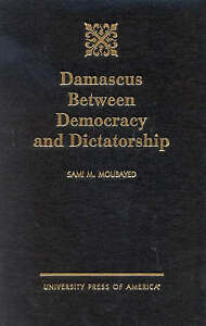 NEW Damascus Between Democracy and Dictatorship by Sami M. Moubayed