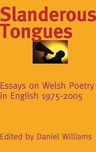 Slanderous Tongues: Essays on Welsh Poetry in English 1997-2005 by Poetry...