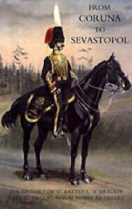 From Coruna to Sebastopol: the History of 'C' Battery,'A' Brigade (late 'C'...