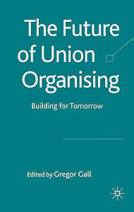 The Future of Union Organising: Building for Tomorrow by