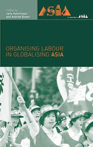 Organising Labour in Globalising Asia (New Rich in Asia) by