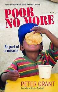 Grant, Peter : Poor No More: Be Part of a Miracle