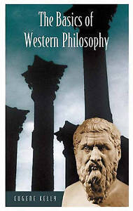 The Basics of Western Philosophy (Basics of the Social Sciences), Eugene Kelly,