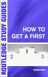 How to Get a First: The Essential Guide to Academic Success (Routledge Study Gui