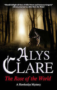 Clare, Alys, The Rose of The World (Hawkenlye Mysteries (Hardcover)), Very Good