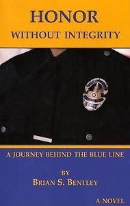 Honor Without Integrity Journey Behind Thin Blue Line by Bentley Brian S