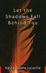 Let the Shadows Fall Behind You: A Novel by Kathy-Diane Leveille (Hardback,...