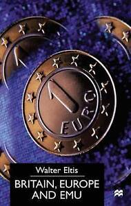 Britain, Europe and the EMU, Eltis, Walter, New Book