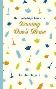 Her Ladyship's Guide to Running One's Home by Caroline Taggart (Hardback, 2016)