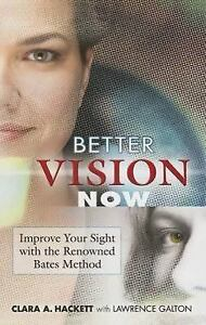 Better Vision Now : Improve Your Sight with the Renowned Bates Method by...