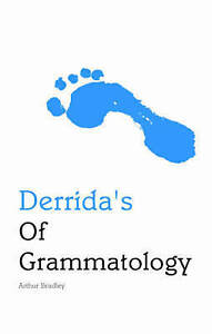 Derrida's of Grammatology (Indiana Philosophical Guides), Bradley, Arthur, New B